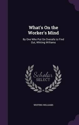 What's on the Worker's Mind by Whiting Williams