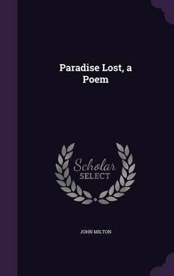 Paradise Lost, a Poem by John Milton