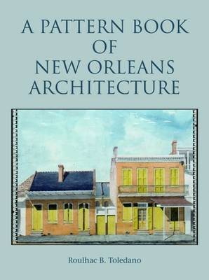 Pattern Book of New Orleans Architecture, A by Roulhac Toledano image