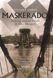 Maskerado: Dancing Around Death In Nazi Hungary by Tivadar Soros