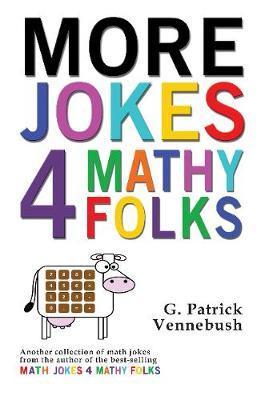 More Jokes 4 Mathy Folks by G Patrick Vennebush image