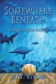 Somewhere Beneath by H W Vivian