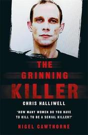 The Grinning Killer: Chris Halliwell - How Many Women Do You Have to Kill to Be a Serial Killer? by Nigel Cawthorne