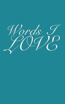Words I love by Green Sweater Publishing