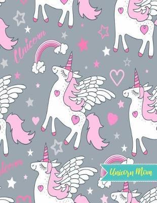 Unicorn Mom by Ingrid Whitney