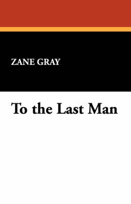 To the Last Man by Zane Gray image