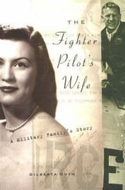 Fighter Pilot's Wife: A Military Family's Story by Gilberta Guth image