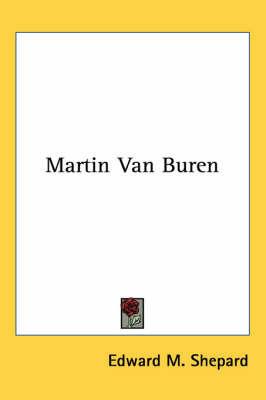 Martin Van Buren by Edward M Shepard