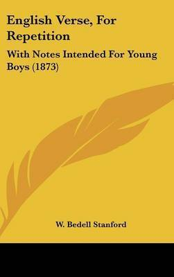 English Verse, For Repetition: With Notes Intended For Young Boys (1873) by W Bedell Stanford