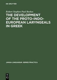The Development of the Proto-Indo-European Laryngeals in Greek by Robert Stephen Paul Beekes