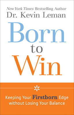 Born to Win: Keeping Your Firstborn Edge without Losing Your Balance by Kevin Leman image
