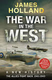 The War in the West - A New History: Volume 2: The Allies Fight Back 1941-43 by James Holland