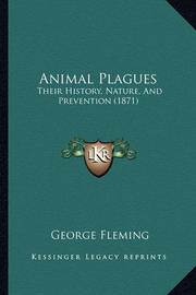 Animal Plagues: Their History, Nature, and Prevention (1871) by George Fleming