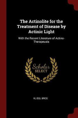 The Actinolite for the Treatment of Disease by Actinic Light by Kliegl Bros