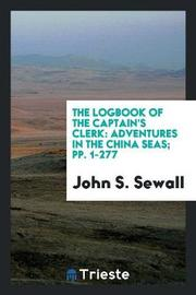 The Logbook of the Captain's Clerk by John S. Sewall