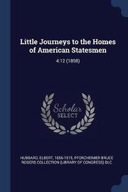 Little Journeys to the Homes of American Statesmen by Elbert Hubbard