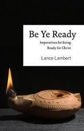 Be Ye Ready by Lance Lambert