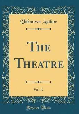 The Theatre, Vol. 12 (Classic Reprint) by Unknown Author