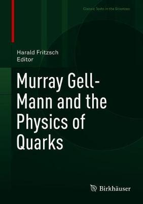 Murray Gell-Mann and the Physics of Quarks by Harald Fritzsch