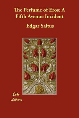 The Perfume of Eros by Edgar Saltus image