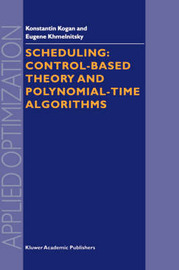 Scheduling: Control-Based Theory and Polynomial-Time Algorithms by K. Kogan