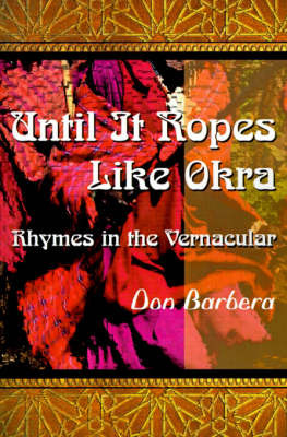 Until It Ropes Like Okra: Rhymes in the Vernacular by Don Barbera image