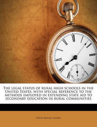 The Legal Status of Rural High Schools in the United States, with Special Reference to the Methods Employed in Extending State Aid to Secondary Education in Rural Communities by Edwin Reagan Snyder