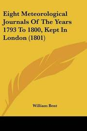 Eight Meteorological Journals of the Years 1793 to 1800, Kept in London (1801) by William Bent image
