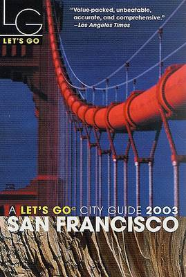 Let's Go San Francisco 2003 by Let's Go Inc