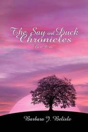 The Say and Duck Chronicles Part 1 by Barbara J. Belisle image