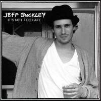 It's Not Too Late by Jeff Buckley