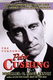 The Unknown Peter Cushing by Michael G McGlasson