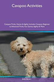 Cavapoo Activities Cavapoo Tricks, Games & Agility Includes by Justin Brown