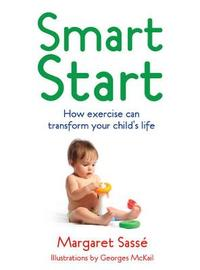 Smart Start: How Exercise and Good Diet Can Transform Your Child's Life by Margaret Sasse image