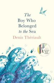 The Boy Who Belonged to the Sea by Denis Theriault image