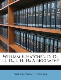 William E. Hatcher, D. D., LL. D., L. H. D.: A Biography by Eldridge Burwell Hatcher