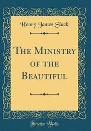 The Ministry of the Beautiful (Classic Reprint) by Henry James Slack image