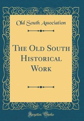 The Old South Historical Work (Classic Reprint) by Old South Association
