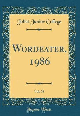 Wordeater, 1986, Vol. 58 (Classic Reprint) by Joliet Junior College