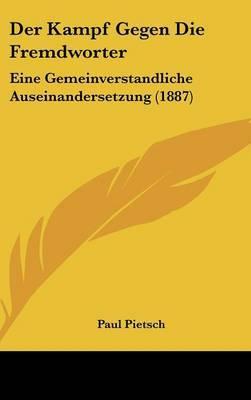 Der Kampf Gegen Die Fremdworter: Eine Gemeinverstandliche Auseinandersetzung (1887) by Paul Pietsch, Ph.D. image