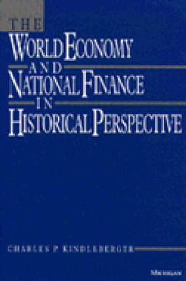 The World Economy and National Finance in Historical Perspective by Charles Poor Kindleberger