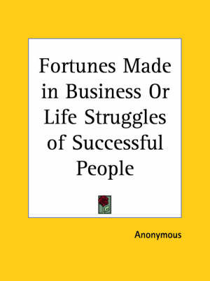 Fortunes Made in Business or Life Struggles of Successful People by * Anonymous