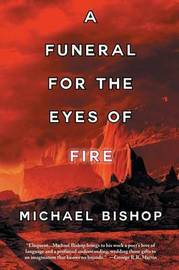 A Funeral for the Eyes of Fire by Michael Bishop