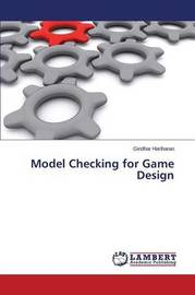 Model Checking for Game Design by Hariharan Giridhar