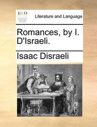 Romances, by I. d'Israeli by Isaac D'Israeli