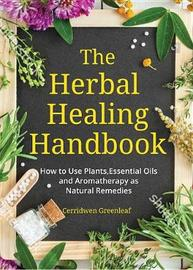 The Herbal Healing Handbook by Cerridwen Greenleaf