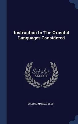 Instruction in the Oriental Languages Considered by William Nassau Lees