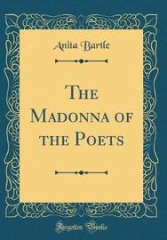 The Madonna of the Poets (Classic Reprint) by Anita Bartle image