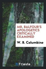 Mr. Balfour's Apologetics Critically Examined by W. B. Columbine image