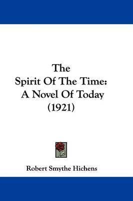 The Spirit of the Time: A Novel of Today (1921) by Robert Smythe Hichens